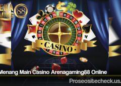Cara Menang Main Casino Arenagaming88 Online