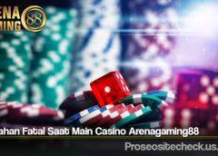 Kesalahan Fatal Saat Main Casino Arenagaming88