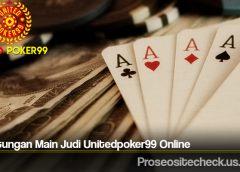 Keuntungan Main Judi Unitedpoker99 Online