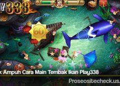 Taktik Ampuh Cara Main Tembak Ikan Play338