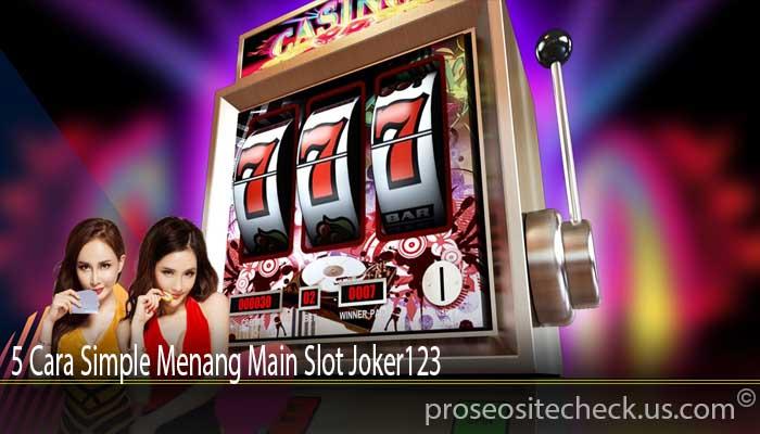 5 Cara Simple Menang Main Slot Joker123