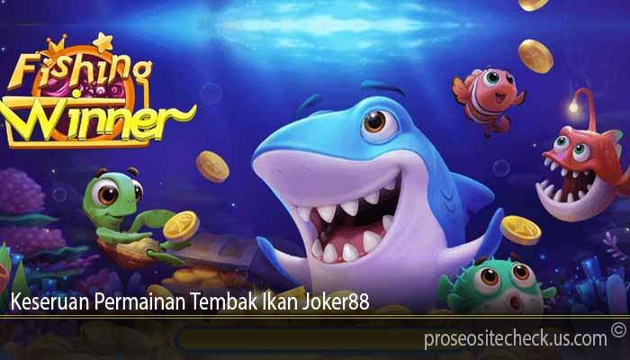 Keseruan Permainan Tembak Ikan Joker88