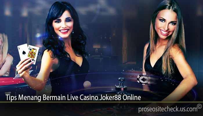 Tips Menang Bermain Live Casino Joker88 Online