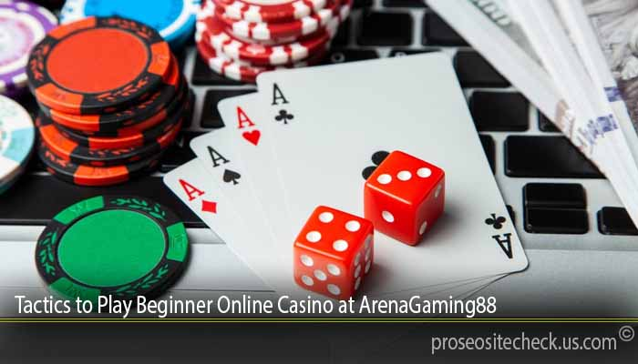 Tactics to Play Beginner Online Casino at ArenaGaming88